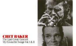 Chet Baker - The Last Great Concert / My Fovourite Songs Vol. I & Ii